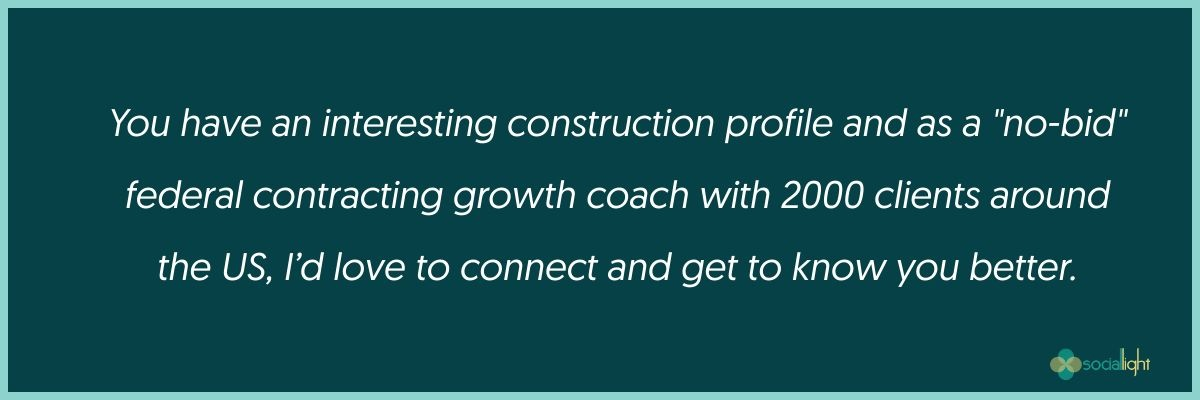 """You have an interesting construction profile and as a """"no-bid"""" federal contracting growth coach with 2000 clients around the US, I'd love to connect and get to know you better."""