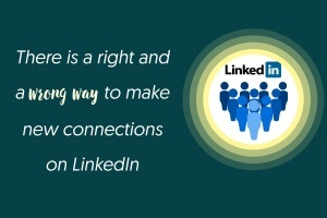 There is a right and a wrong way to make new connections on LinkedIn