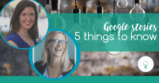 Google Stories: 5 Things to Know